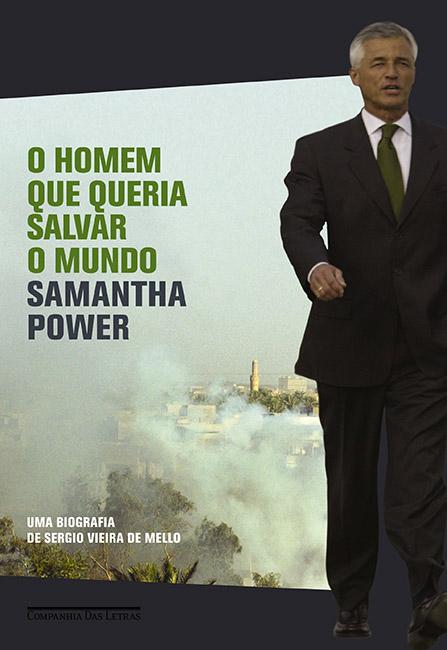 O Homem que Queria Salvar o Mundo - Uma Biografia de Sérgio Vieira de Mello